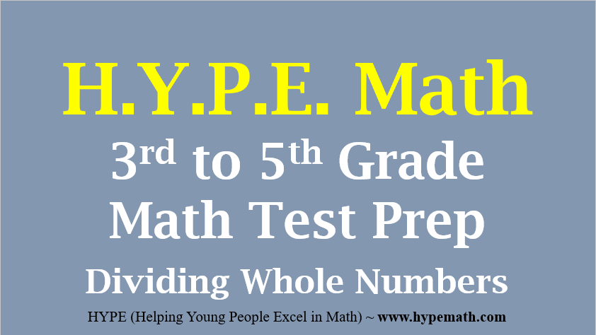 3rd to 5th Grade Math Test Prep ~ Dividing Whole Numbers – HYPE Math