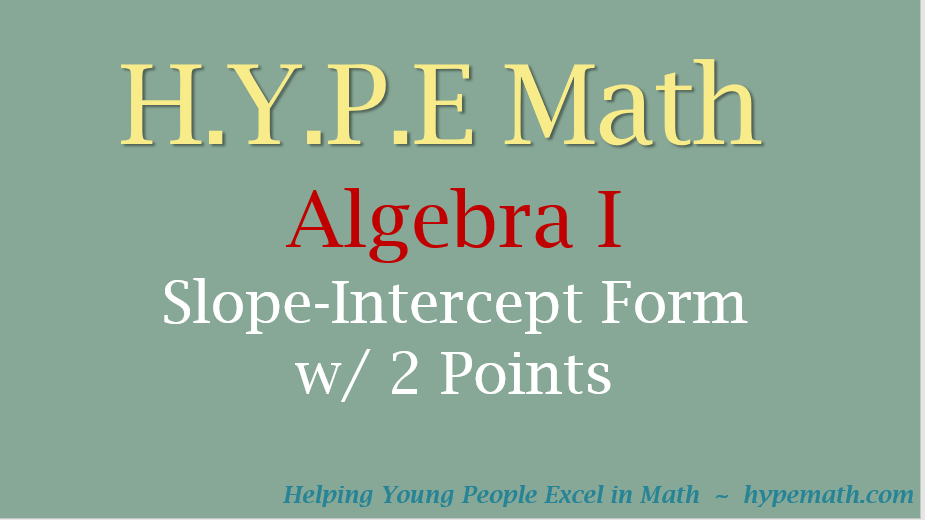 Algebra I Slope Intercept Form With 2 Points Hype Math